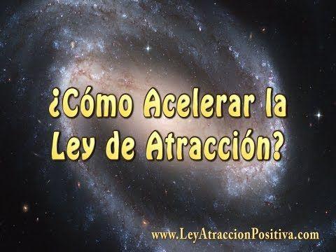 ¿Cómo Acelerar la Ley de Atracción? - Ley de la Atracción Positiva