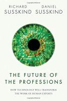 Book summary of The Future of the Professions by Richard Susskind and Daniel Susskind.  Emerging digital technologies are profoundly changing professions like law, medicine and the clergy.