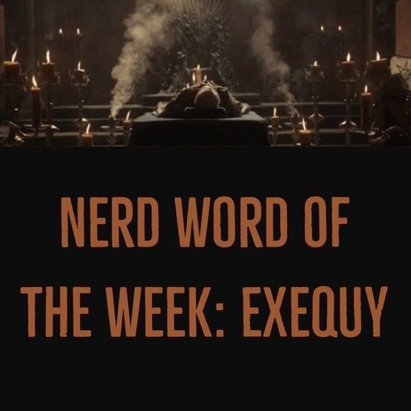 Nerd Word of the Week: Exequy ~ funeral rites. As in: The exequy was lit by hundreds of candles and framed with dark, smoking incense.