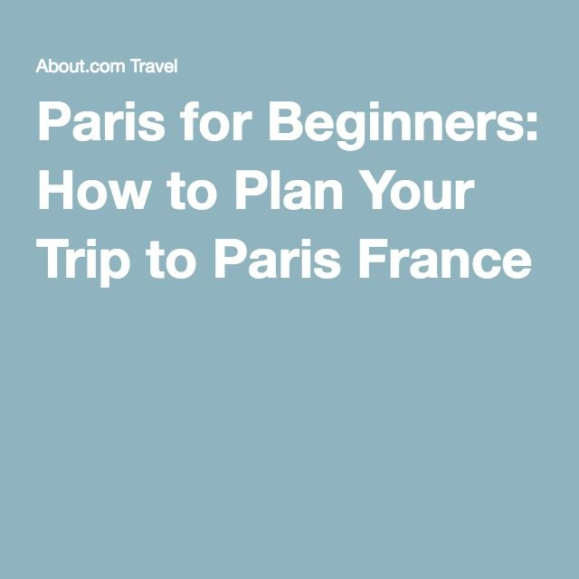 Paris for Beginners: How to Plan Your Trip to Paris France