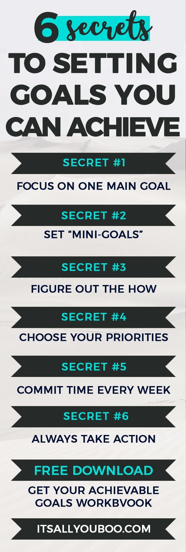 Are you tired of setting goals that you never actually achieve? Click here for the 6 simple secrets you need to know to start setting achievable goals. Plus, get your FREE Printable Workbook.