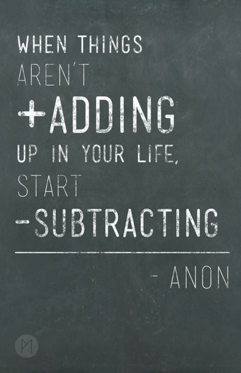 + & -: Inspiration, Life, Quotes, Truth, Things Aren T, Start Subtracting, Thought, Aren T Adding