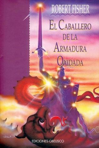 El Caballero de la Armadura Oxidada -Robert Fisher