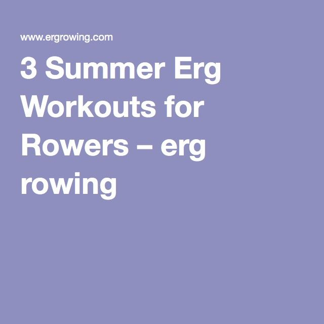 3 Summer Erg Workouts for Rowers – erg rowing