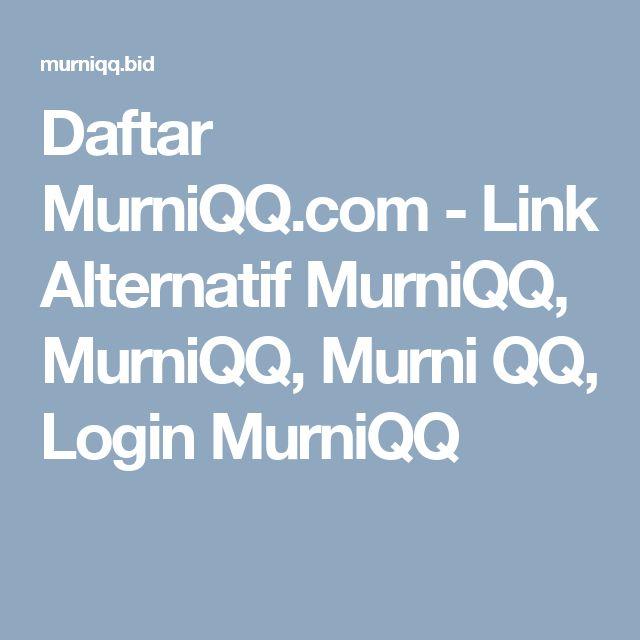 Daftar MurniQQ.com - Link Alternatif MurniQQ, MurniQQ, Murni QQ, Login MurniQQ