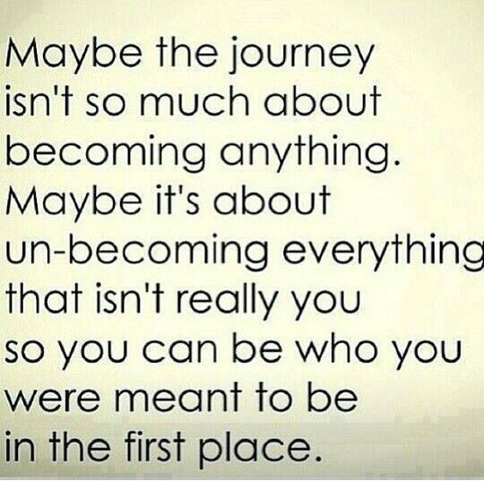 Un-becoming is hard,  but sometimes rediscovering the old you... the REAL you... is necessary!