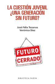 Tezanos, José Félix. La Cuestión juvenil ¿una generación sin futuro? Madrid : Biblioteca Nueva, 2017