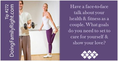 Have a face-to-face talk about your health and fitness as a couple. What goals do you need to set to care for yourself and show your love?