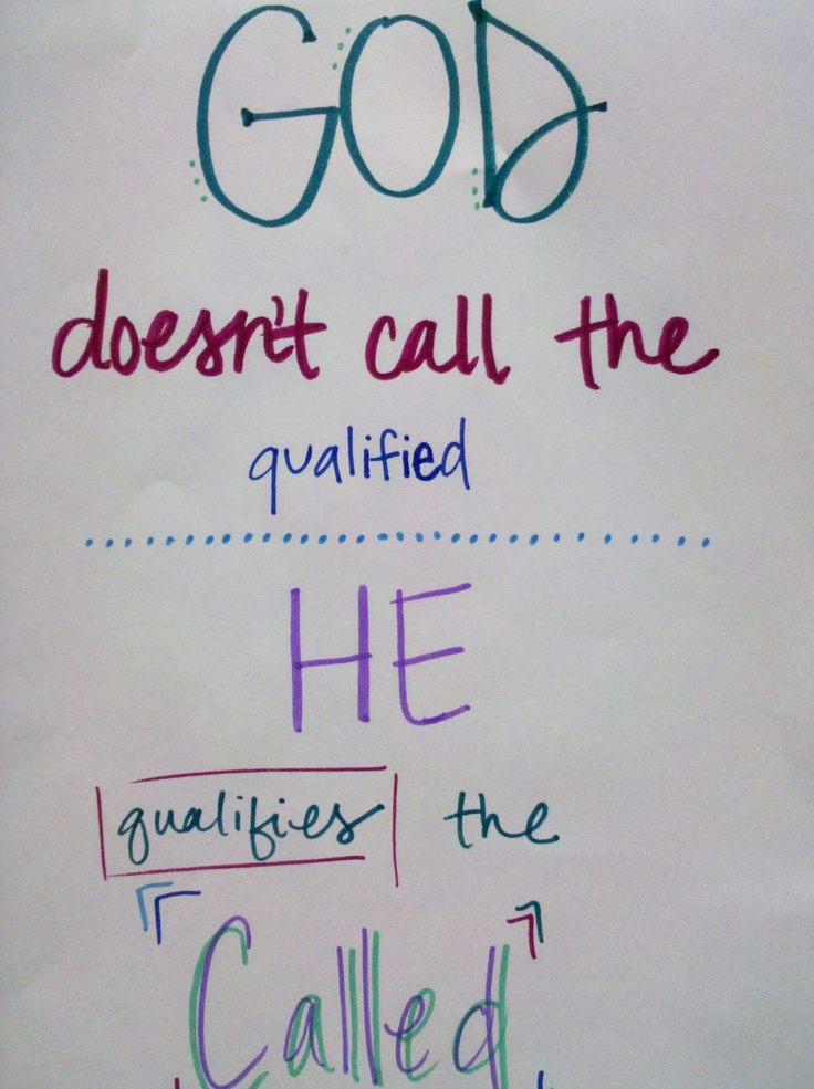 God doesn't call the qualified, he qualifies the calledRemember, Call, Inspiration, God, Style, Things, Qualified