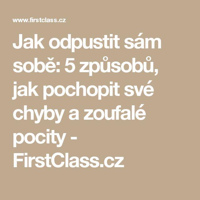 Jak odpustit sám sobě: 5 způsobů, jak pochopit své chyby a zoufalé pocity - FirstClass.cz