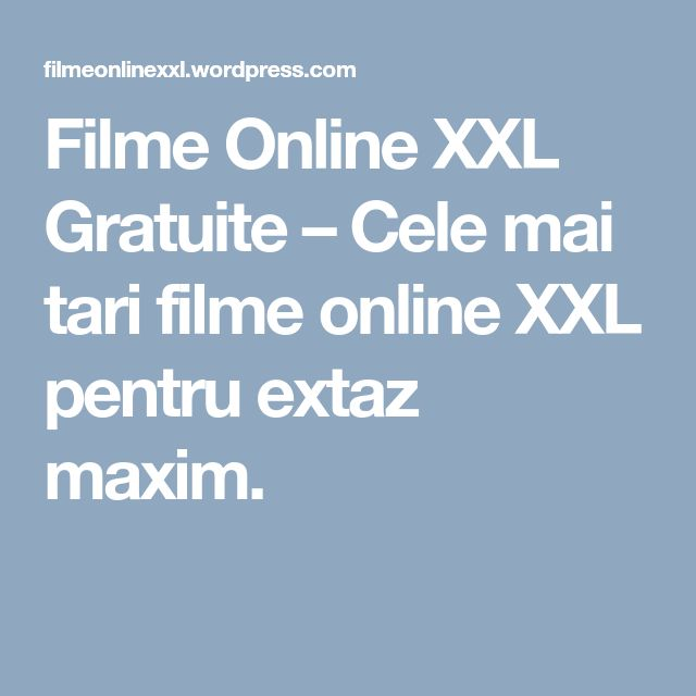 Filme Online XXL Gratuite – Cele mai tari filme online XXL pentru extaz maxim.