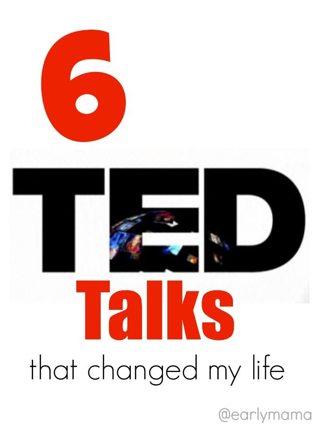 6 TED Talks that changed my life - on Early Mama