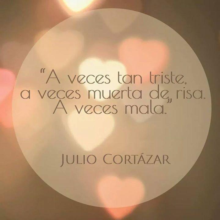 """""""A veces tan triste, a veces muerta de risa. A veces mala."""" Julio Cortázar #frases #citas"""