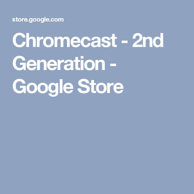 Chromecast - 2nd Generation - Google Store