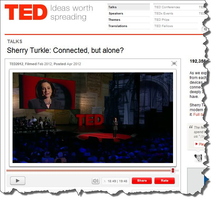 """connected and alone In a sherry turkle's second ted talk, """"connected, but alone"""" she restated her view on technology and the affect it has on our psychological state."""