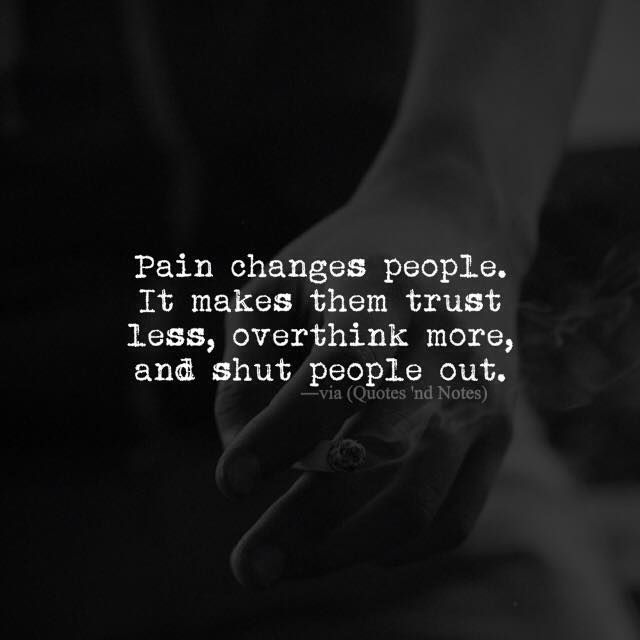 Pain changes people. It makes them trust less, overthink more and shut people out. via (http://ift.tt/1nIXIox)