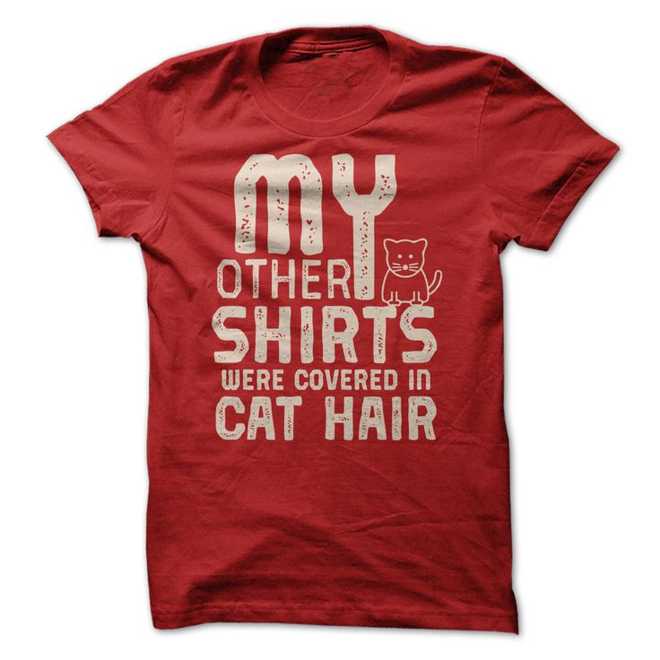 Other Shirts - My other shirts were covered in cat hair (Pet Tshirts)
