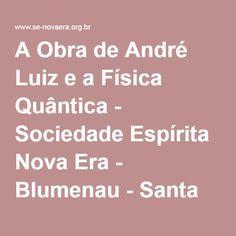 A Obra de André Luiz e a Física Quântica - Sociedade Espírita Nova Era - Blumenau - Santa Catarina - SC