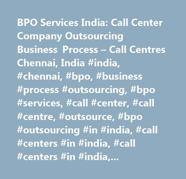 BPO Services India: Call Center Company Outsourcing Business Process – Call Centres Chennai, India #india, #chennai, #bpo, #business #process #outsourcing, #bpo #services, #call #center, #call #centre, #outsource, #bpo #outsourcing #in #india, #call #centers #in #india, #call #centers #in #india,offshore, #bpo #companies, #bpo #india, #outbound, #inbound, #outsourcing #in #india, #business #process #outsourcing #india, #outsource #business #process, #bpo #in #india, #bpo #in #chennai, #ites…