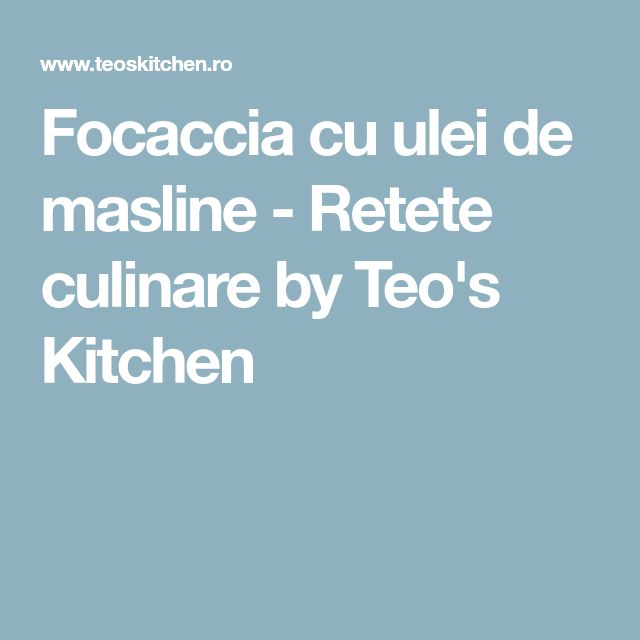 Focaccia cu ulei de masline - Retete culinare by Teo's Kitchen