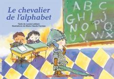 Le chevalier de l'alphabet, Louise Leblanc, illustré par Marie-Claude Favreau, éditions la courte échelle, 32 pages (album)