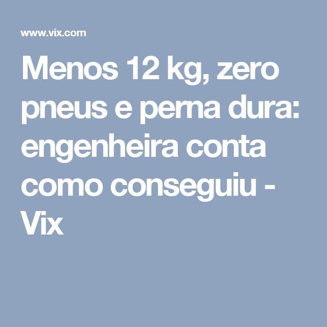 Menos 12 kg, zero pneus e perna dura: engenheira conta como conseguiu - Vix