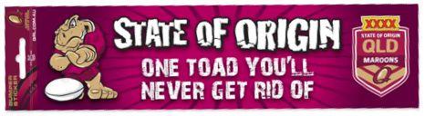 Queensland State of Origin Bumper sticker - One Toad you'll never get rid of.