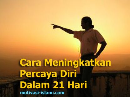 Cara Meningkatkan Percaya Diri Dalam 21 Hari - Motivasi Islami http://www.motivasi-islami.com/cara-meningkatkan-percaya-diri-dalam-21-hari/