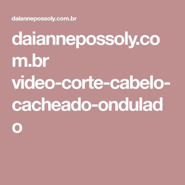 daiannepossoly.com.br video-corte-cabelo-cacheado-ondulado