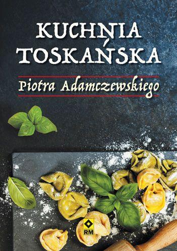 Jak smakuje Toskania według Piotra Adamczewskiego?