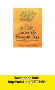 Under the Banyan Tree Overcoming Fear and Sorrow (9788176211758) Thich Nhat Hanh , ISBN-10: 8176211753  , ISBN-13: 978-8176211758 ,  , tutorials , pdf , ebook , torrent , downloads , rapidshare , filesonic , hotfile , megaupload , fileserve