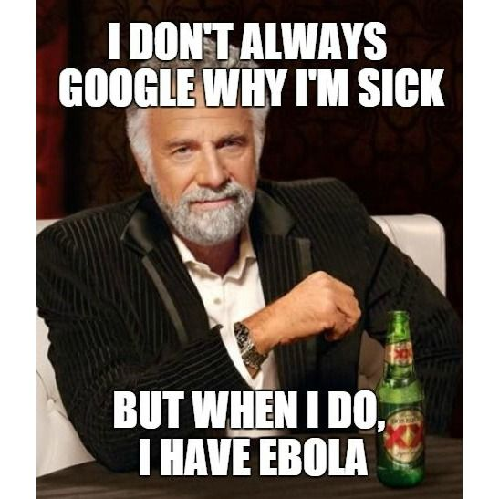 I don't always Google why I'm sick but when I do, I have #Ebola. #Memes #LOL