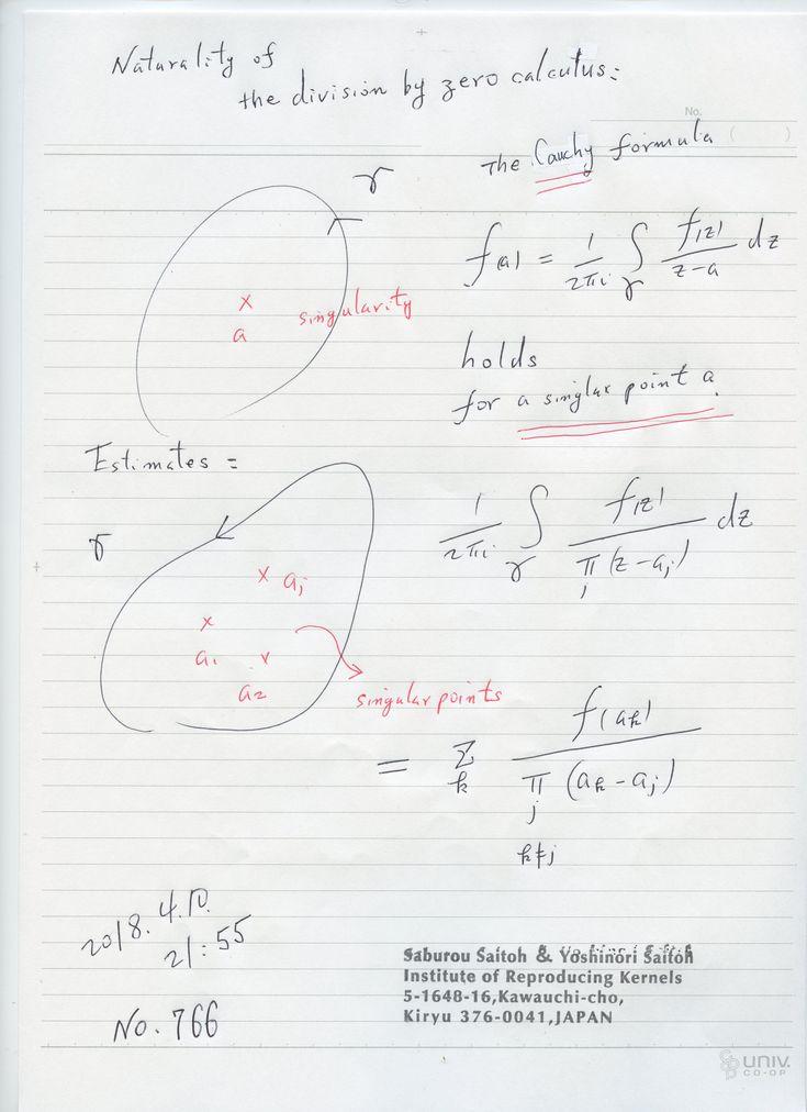 № 766    ゼロ除算算法は コーシーの積分表示の孤立特異点での 一般化になっていて、 その自然性が現れているという知見、 そして全体の量を評価する公式を得た。 そこで、これらは新しい理論の契機に成るのではないかと 直感した。 766の番号。  更に 素晴しい数学者が、ゼロ除算は 哲学の様だと表現した事が気に成って、 人間は 自分の経験と個性で それぞれに予断と偏見を持っているものだ との考えを抱いた。