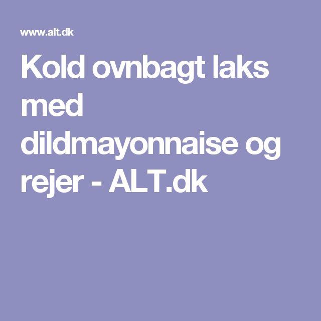 Kold ovnbagt laks med dildmayonnaise og rejer - ALT.dk