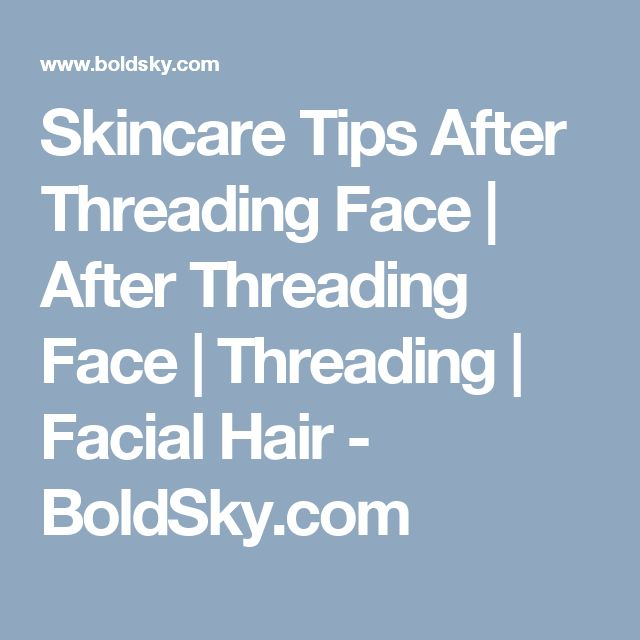 Skincare Tips After Threading Face | After Threading Face | Threading | Facial Hair - BoldSky.com