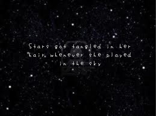 Stars Got Tangled In Her Hair Whenever She Played In The Sky Our