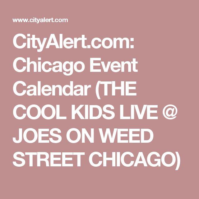 CityAlert.com: Chicago Event Calendar (THE COOL KIDS LIVE @ JOES ON WEED STREET CHICAGO)