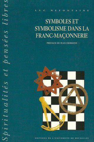 NEFONTAINE, LUC. Symboles et symbolisme dans la franc-maçonnerie. Tome 2. Phénoménologie et herméneutique.