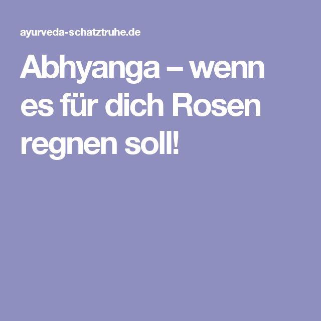 Abhyanga – wenn es für dich Rosen regnen soll!