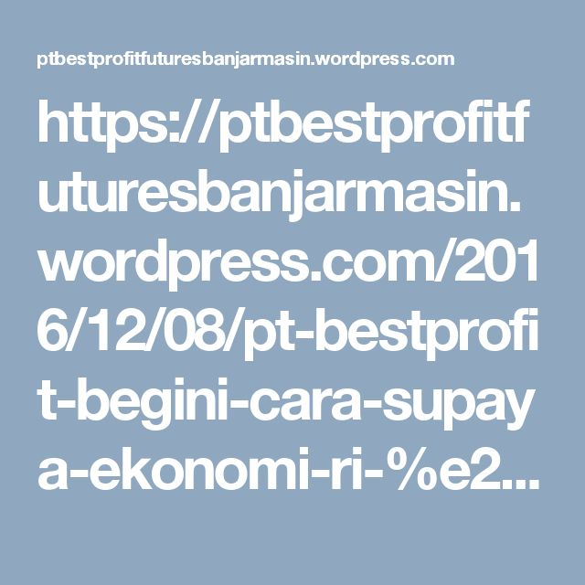 https://ptbestprofitfuturesbanjarmasin.wordpress.com/2016/12/08/pt-bestprofit-begini-cara-supaya-ekonomi-ri-%e2%80%8etak-bergantung-pada-dolar-as/