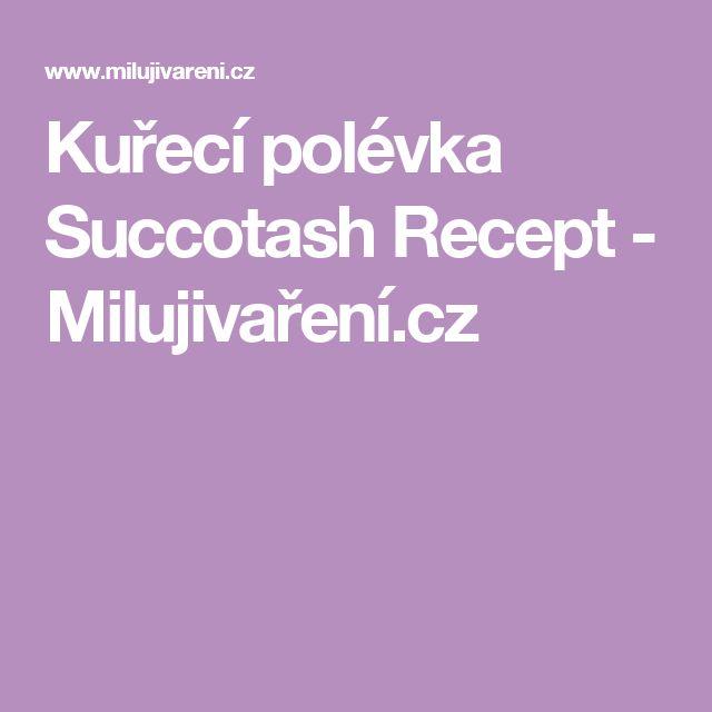 Kuřecí polévka Succotash Recept - Milujivaření.cz