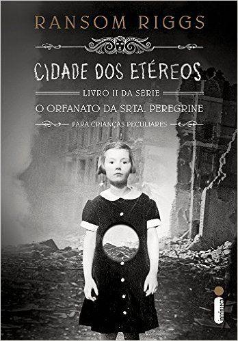 Cidade dos Etéreos - Livro II, Série O Orfanato da Srta. Peregrine Para Crianças…