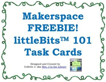 FREE - Library Makerspace littleBits (TM) Task Cards - A set of printable task cards to become acquainted with the litteBits(TM) Classroom Set and how they can be used in a makerspace (also called a hackerspace or DIY maker center).