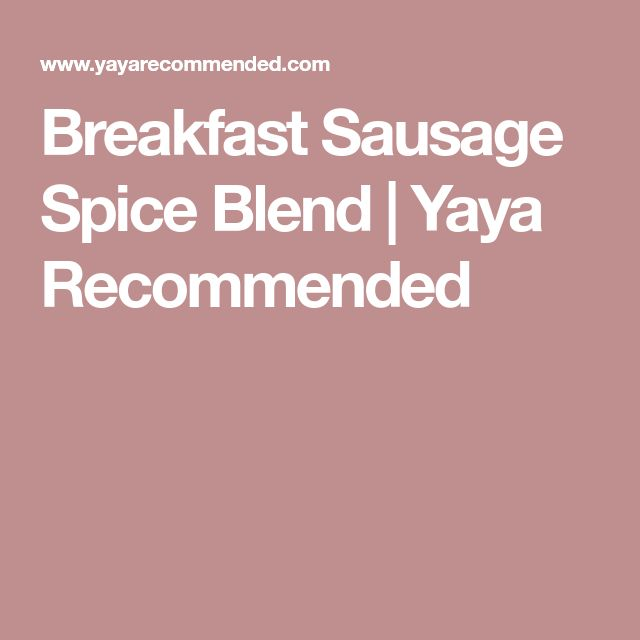 Breakfast Sausage Spice Blend   Yaya Recommended