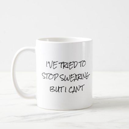I've Tried to Stop Swearing But I Can't Coffee Mug - humor funny fun humour humorous gift idea