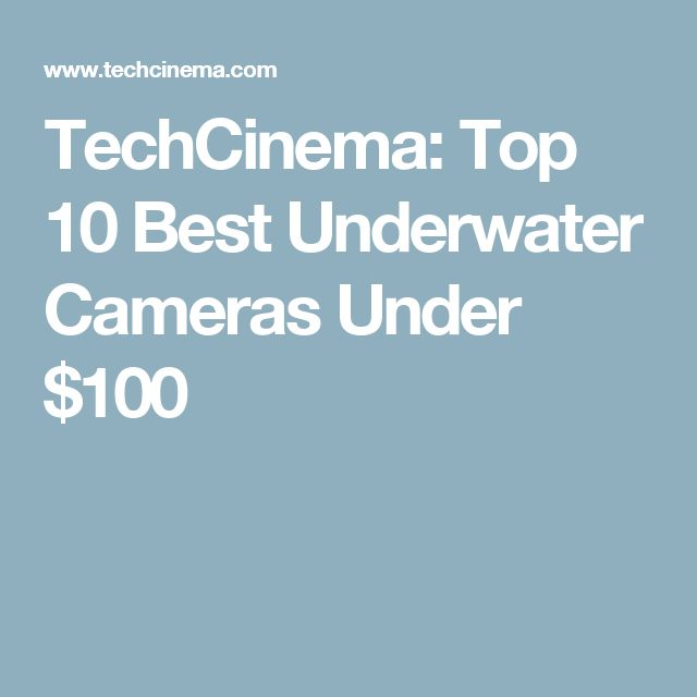 TechCinema: Top 10 Best Underwater Cameras Under $100