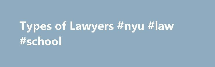 Types of Lawyers #nyu #law #school http://laws.nef2.com/2017/04/25/types-of-lawyers-nyu-law-school/  #careers in law # Types of Lawyers DUI DWI Aggravated DUI Commercial DUI Regulations Drunk Biking Felony DUI Workers compensation Termination of employment Sexual harassment Workplace safety Wage and overtime standards Privacy rights Discrimination against employees based on age, ancestry, color, creed, disability, marital status, medical conditions, national origin, race, religion, sex, or…