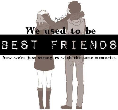 """""""Nós costumávamos ser melhores amigos. Agora somos só estranhos com as mesmas memórias."""""""