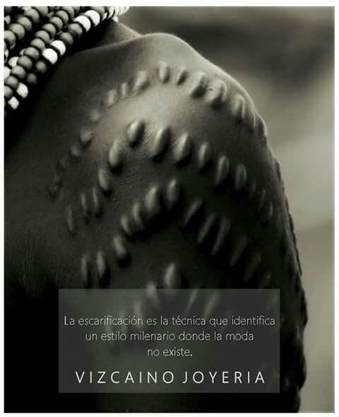 La escarificacion es la tecnica que identifica un estilo milenario donde la moda no existe VIZCAINO JOYERIA