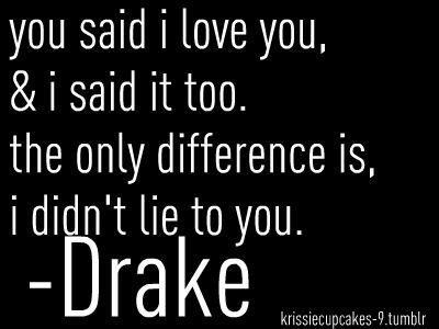 liar quotes | ... difference between you and me. (Drake quotes). | Simple & Interesting